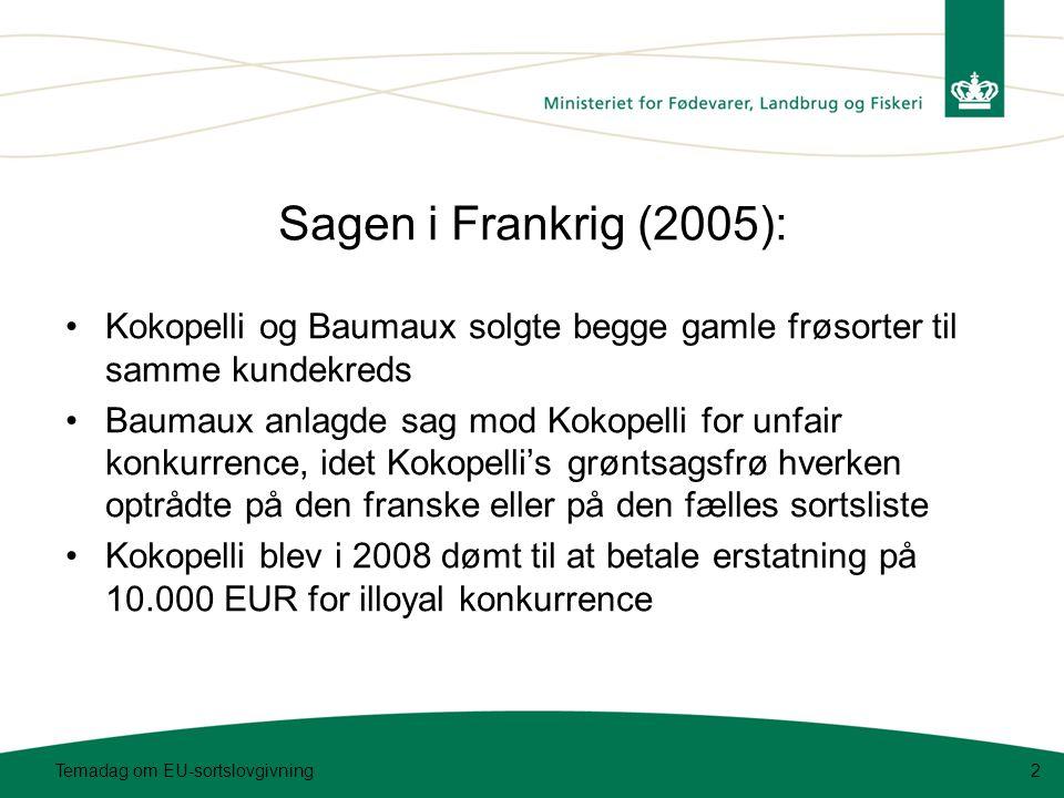 Sagen i Frankrig (2005): •Kokopelli og Baumaux solgte begge gamle frøsorter til samme kundekreds •Baumaux anlagde sag mod Kokopelli for unfair konkurrence, idet Kokopelli's grøntsagsfrø hverken optrådte på den franske eller på den fælles sortsliste •Kokopelli blev i 2008 dømt til at betale erstatning på 10.000 EUR for illoyal konkurrence Temadag om EU-sortslovgivning2