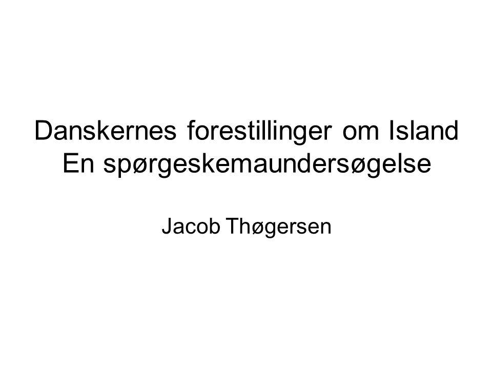 Danskernes forestillinger om Island En spørgeskemaundersøgelse Jacob Thøgersen