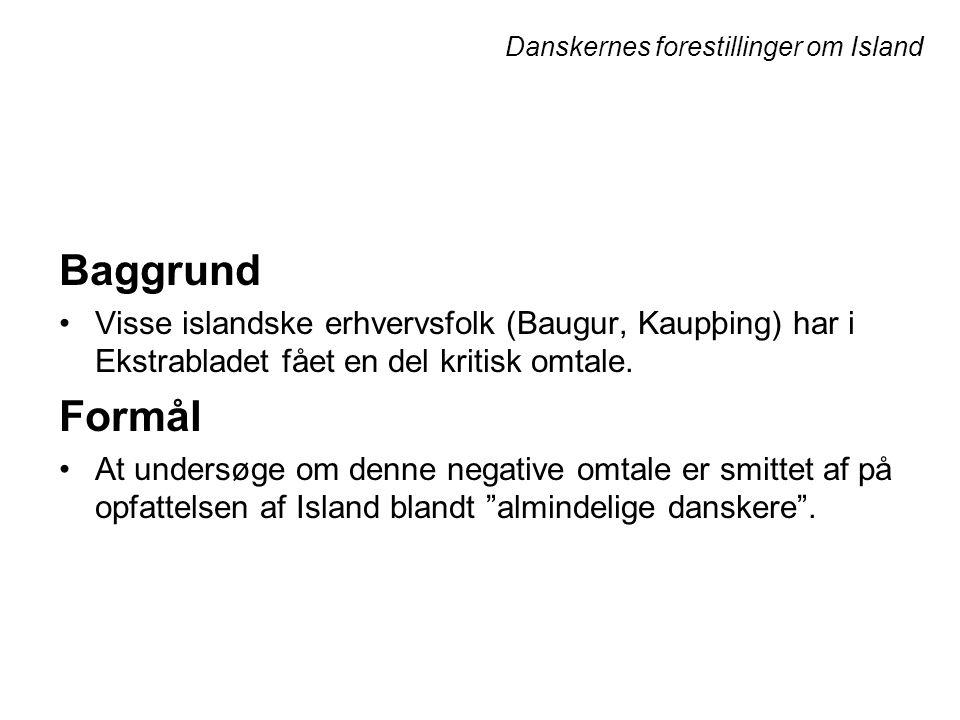 Danskernes forestillinger om Island Baggrund •Visse islandske erhvervsfolk (Baugur, Kaupþing) har i Ekstrabladet fået en del kritisk omtale.