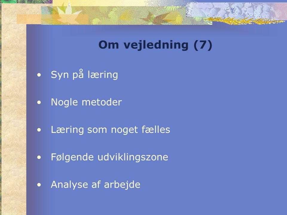 Om vejledning (7) •Syn på læring •Nogle metoder •Læring som noget fælles •Følgende udviklingszone •Analyse af arbejde