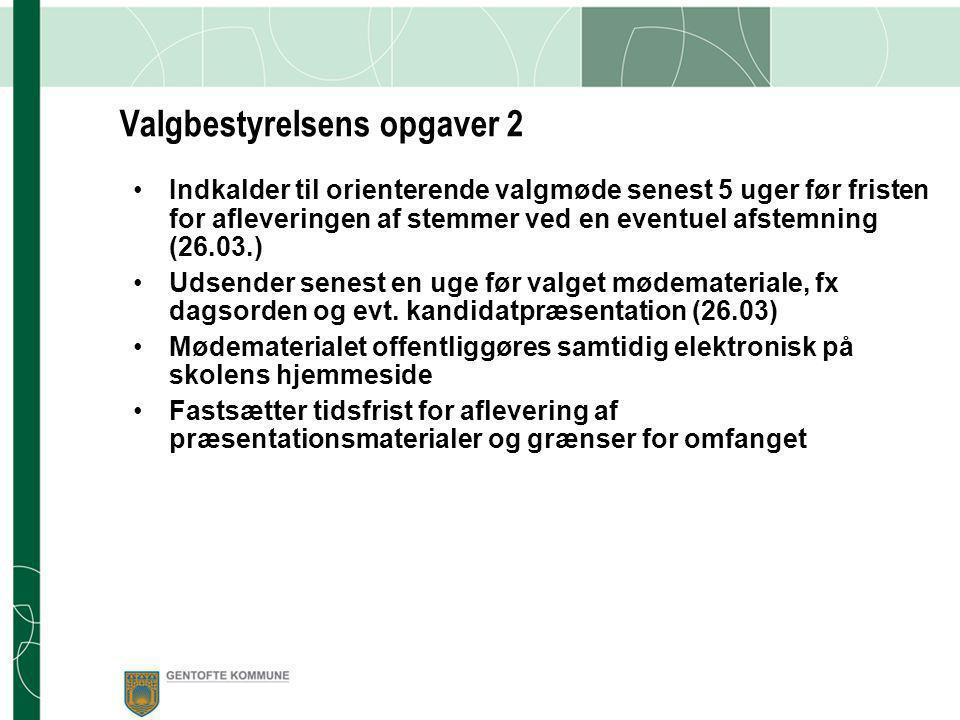 Valgbestyrelsens opgaver 1 •Udsender skriftlig meddelelse om skolebestyrelsesvalget til hjemmene senest 3 mdr.