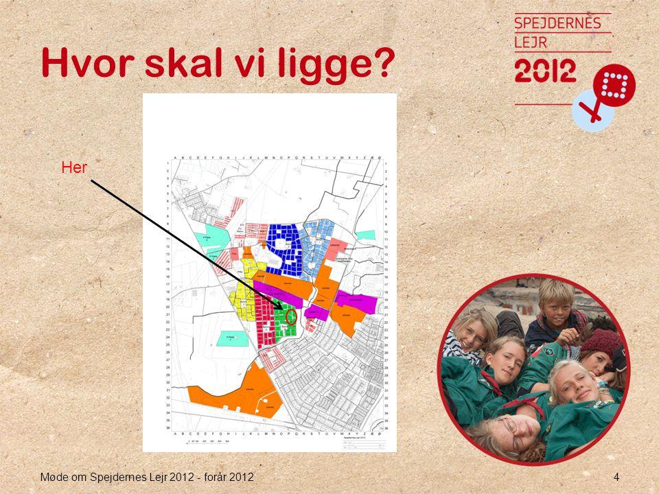 Møde om Spejdernes Lejr 2012 - forår 2012 4 Hvor skal vi ligge Her