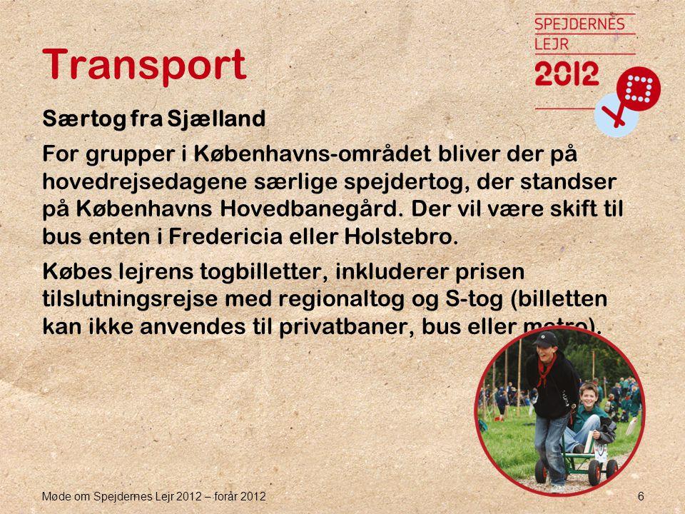 Møde om Spejdernes Lejr 2012 – forår 2012 6 Transport Særtog fra Sjælland For grupper i Københavns-området bliver der på hovedrejsedagene særlige spejdertog, der standser på Københavns Hovedbanegård.