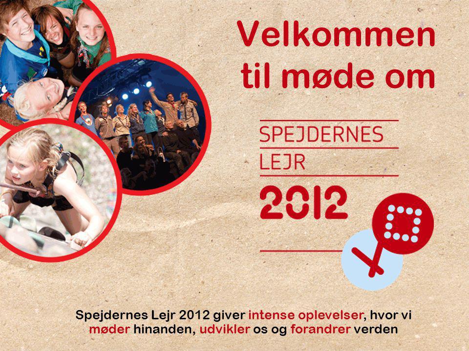 Møde om Spejdernes Lejr 2012 - efterår 2011 1 Velkommen til møde om Spejdernes Lejr 2012 giver intense oplevelser, hvor vi møder hinanden, udvikler os og forandrer verden