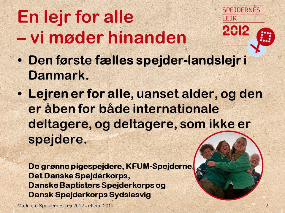 Møde om Spejdernes Lejr 2012 - efterår 2011 2 En lejr for alle – vi møder hinanden •Den første fælles spejder-landslejr i Danmark.