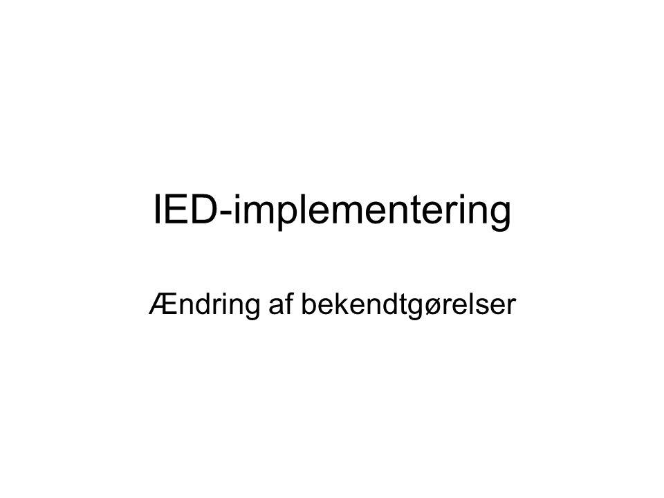 IED-implementering Ændring af bekendtgørelser