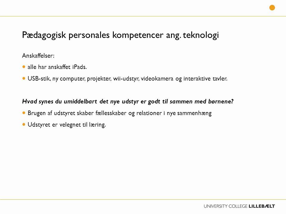 Pædagogisk personales kompetencer ang. teknologi Anskaffelser:  alle har anskaffet iPads.