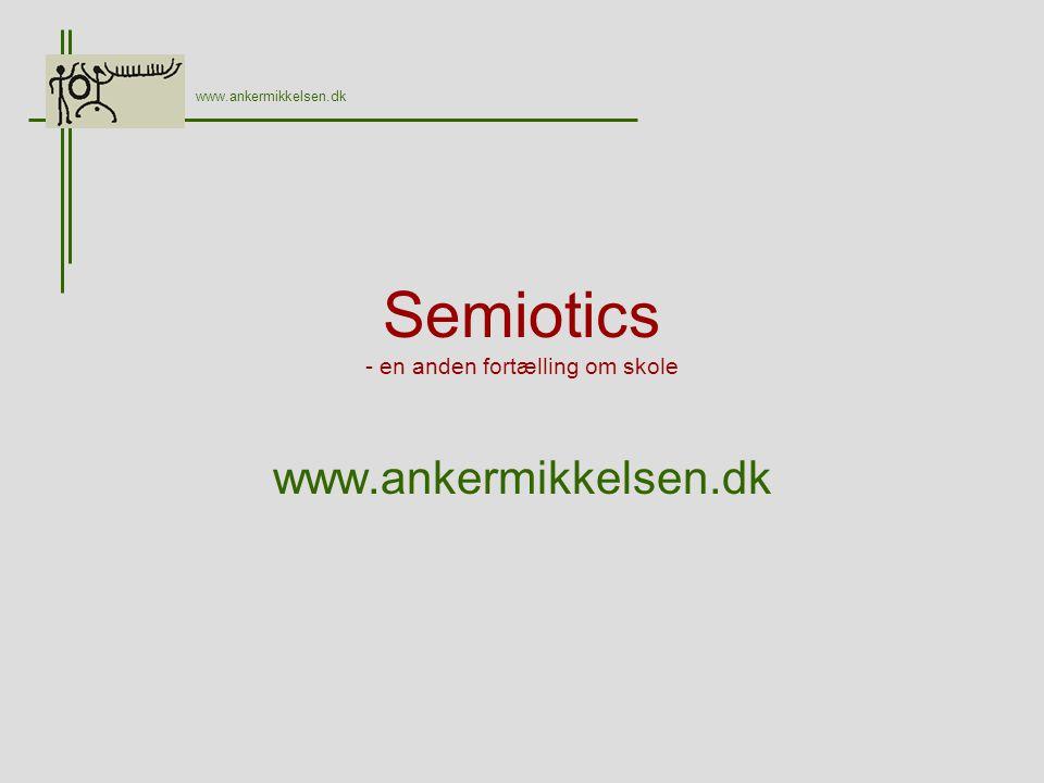 Semiotics - en anden fortælling om skole www.ankermikkelsen.dk