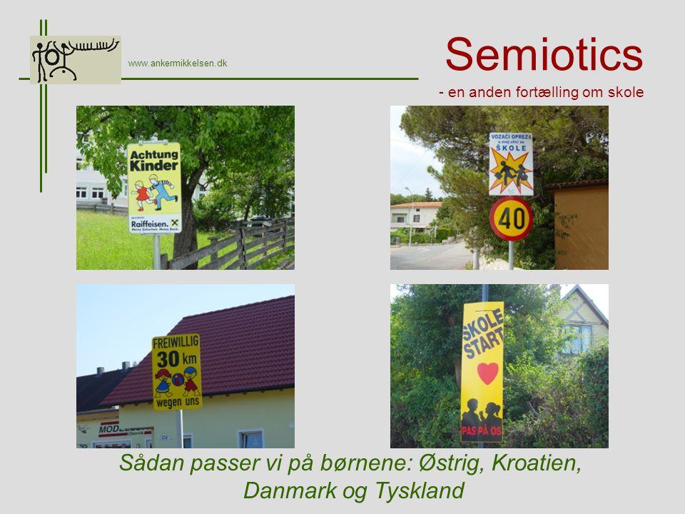 Semiotics - en anden fortælling om skole www.ankermikkelsen.dk Sådan passer vi på børnene: Østrig, Kroatien, Danmark og Tyskland