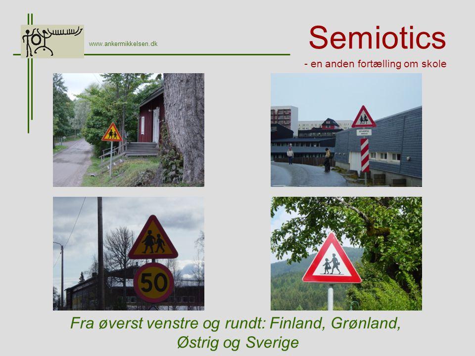 Semiotics - en anden fortælling om skole www.ankermikkelsen.dk Fra øverst venstre og rundt: Finland, Grønland, Østrig og Sverige
