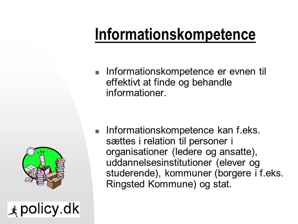 Informationskompetence  Informationskompetence er evnen til effektivt at finde og behandle informationer.
