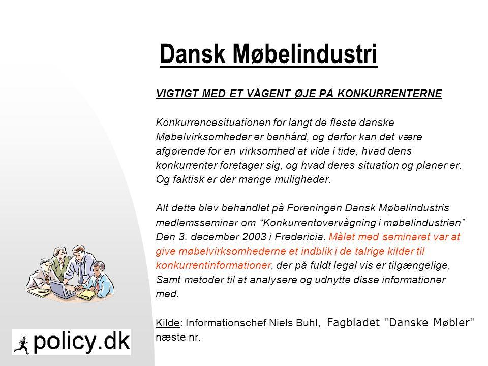 Dansk Møbelindustri VIGTIGT MED ET VÅGENT ØJE PÅ KONKURRENTERNE Konkurrencesituationen for langt de fleste danske Møbelvirksomheder er benhård, og derfor kan det være afgørende for en virksomhed at vide i tide, hvad dens konkurrenter foretager sig, og hvad deres situation og planer er.