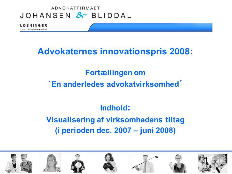 Advokaternes innovationspris 2008: Fortællingen om `En anderledes advokatvirksomhed ´ Indhold : Visualisering af virksomhedens tiltag (i perioden dec.