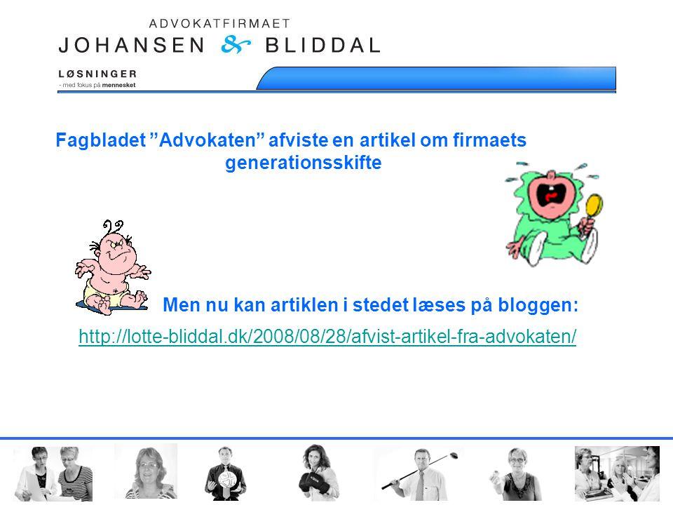 http://lotte-bliddal.dk/2008/08/28/afvist-artikel-fra-advokaten/ Men nu kan artiklen i stedet læses på bloggen: Fagbladet Advokaten afviste en artikel om firmaets generationsskifte