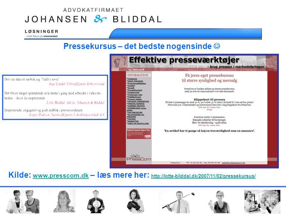 Pressekursus – det bedste nogensinde  Kilde: www.presscom.dk – læs mere her: http://lotte-bliddal.dk/2007/11/02/pressekursus/ www.presscom.dk http://lotte-bliddal.dk/2007/11/02/pressekursus/