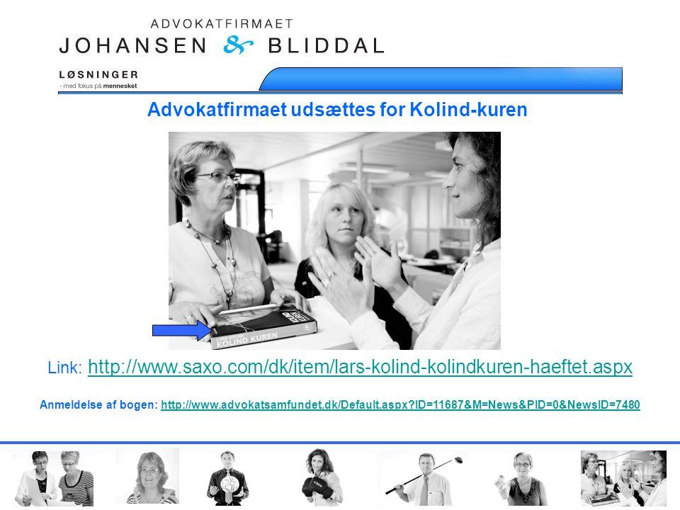 Advokatfirmaet udsættes for Kolind-kuren Link: http://www.saxo.com/dk/item/lars-kolind-kolindkuren-haeftet.aspx http://www.saxo.com/dk/item/lars-kolind-kolindkuren-haeftet.aspx Anmeldelse af bogen: http://www.advokatsamfundet.dk/Default.aspx ID=11687&M=News&PID=0&NewsID=7480http://www.advokatsamfundet.dk/Default.aspx ID=11687&M=News&PID=0&NewsID=7480