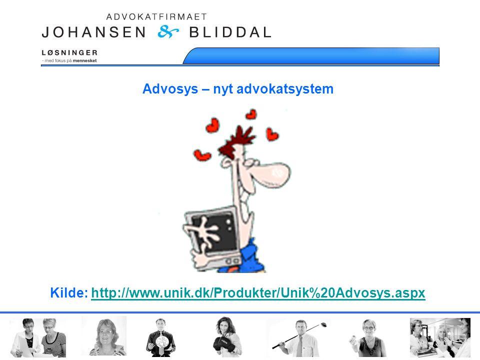 Advosys – nyt advokatsystem Kilde: http://www.unik.dk/Produkter/Unik%20Advosys.aspxhttp://www.unik.dk/Produkter/Unik%20Advosys.aspx