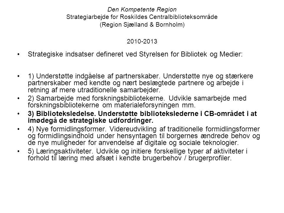 Den Kompetente Region Strategiarbejde for Roskildes Centralbiblioteksområde (Region Sjælland & Bornholm) 2010-2013 •Strategiske indsatser defineret ved Styrelsen for Bibliotek og Medier: •1) Understøtte indgåelse af partnerskaber.