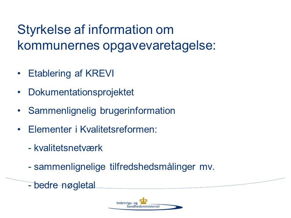 Styrkelse af information om kommunernes opgavevaretagelse: •Etablering af KREVI •Dokumentationsprojektet •Sammenlignelig brugerinformation •Elementer i Kvalitetsreformen: - kvalitetsnetværk - sammenlignelige tilfredshedsmålinger mv.