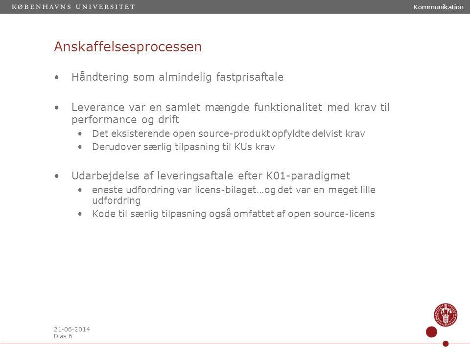 21-06-2014 Dias 6 Anskaffelsesprocessen •Håndtering som almindelig fastprisaftale •Leverance var en samlet mængde funktionalitet med krav til performance og drift •Det eksisterende open source-produkt opfyldte delvist krav •Derudover særlig tilpasning til KUs krav •Udarbejdelse af leveringsaftale efter K01-paradigmet •eneste udfordring var licens-bilaget…og det var en meget lille udfordring •Kode til særlig tilpasning også omfattet af open source-licens Kommunikation