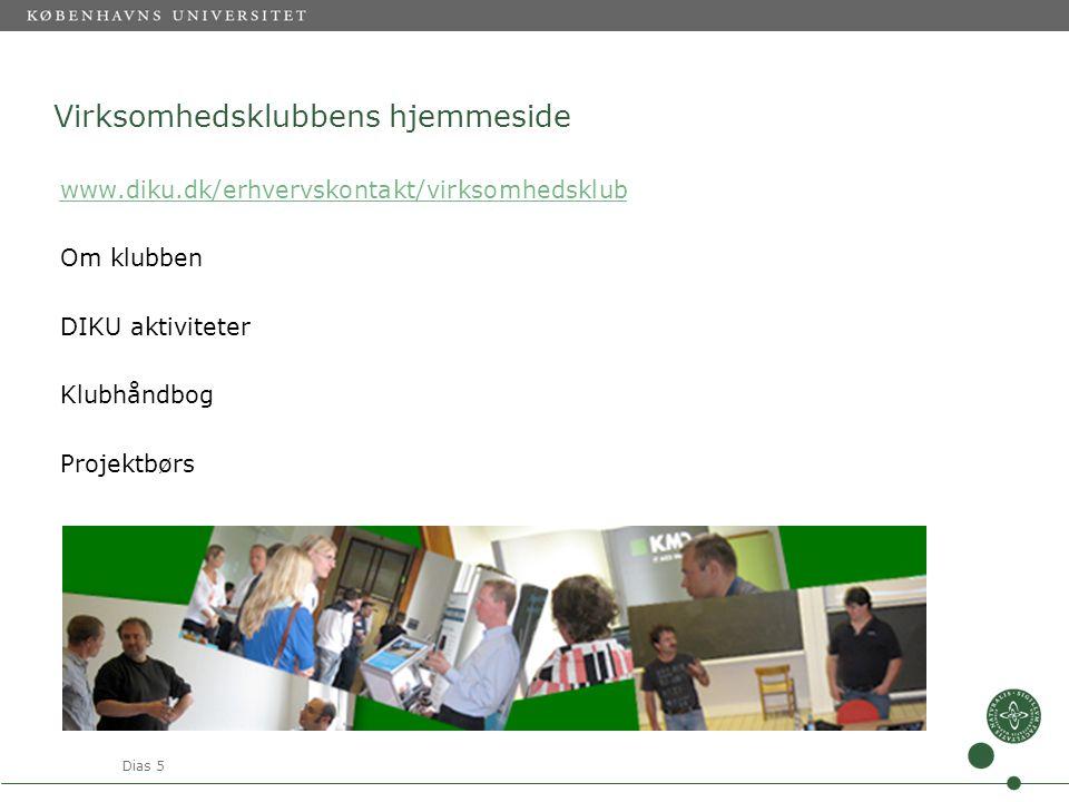 Dias 5 Virksomhedsklubbens hjemmeside www.diku.dk/erhvervskontakt/virksomhedsklub Om klubben DIKU aktiviteter Klubhåndbog Projektbørs