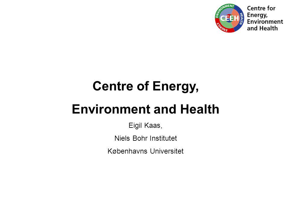 Centre of Energy, Environment and Health Eigil Kaas, Niels Bohr Institutet Københavns Universitet