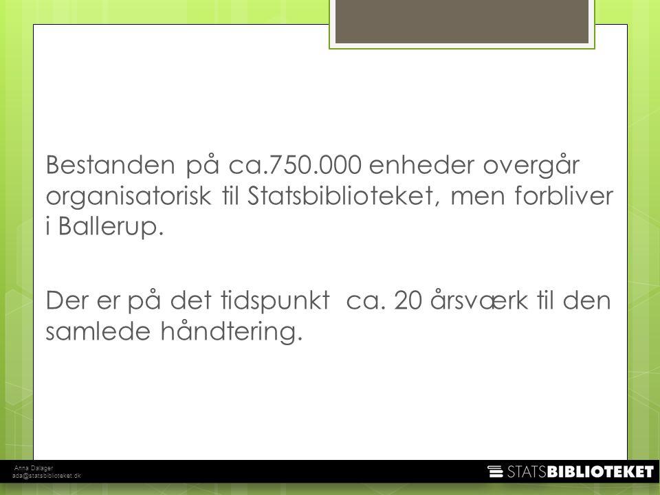 Anna Dalager ada@statsbiblioteket.dk Bestanden på ca.750.000 enheder overgår organisatorisk til Statsbiblioteket, men forbliver i Ballerup.