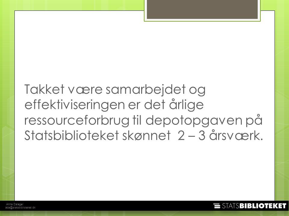 Anna Dalager ada@statsbiblioteket.dk Takket være samarbejdet og effektiviseringen er det årlige ressourceforbrug til depotopgaven på Statsbiblioteket skønnet 2 – 3 årsværk.