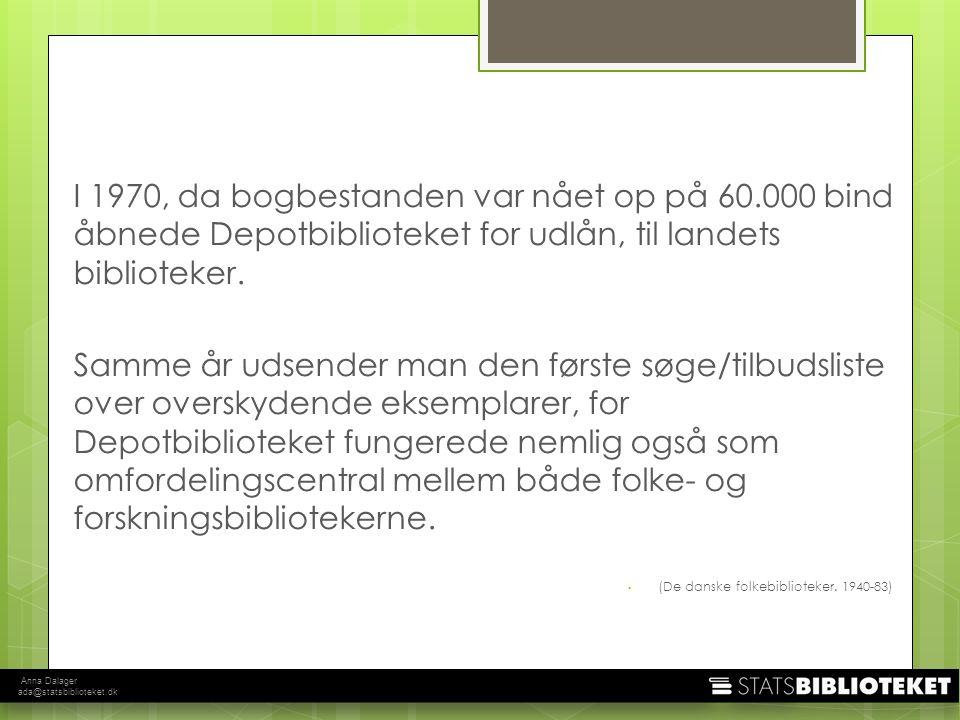 Anna Dalager ada@statsbiblioteket.dk I 1970, da bogbestanden var nået op på 60.000 bind åbnede Depotbiblioteket for udlån, til landets biblioteker.