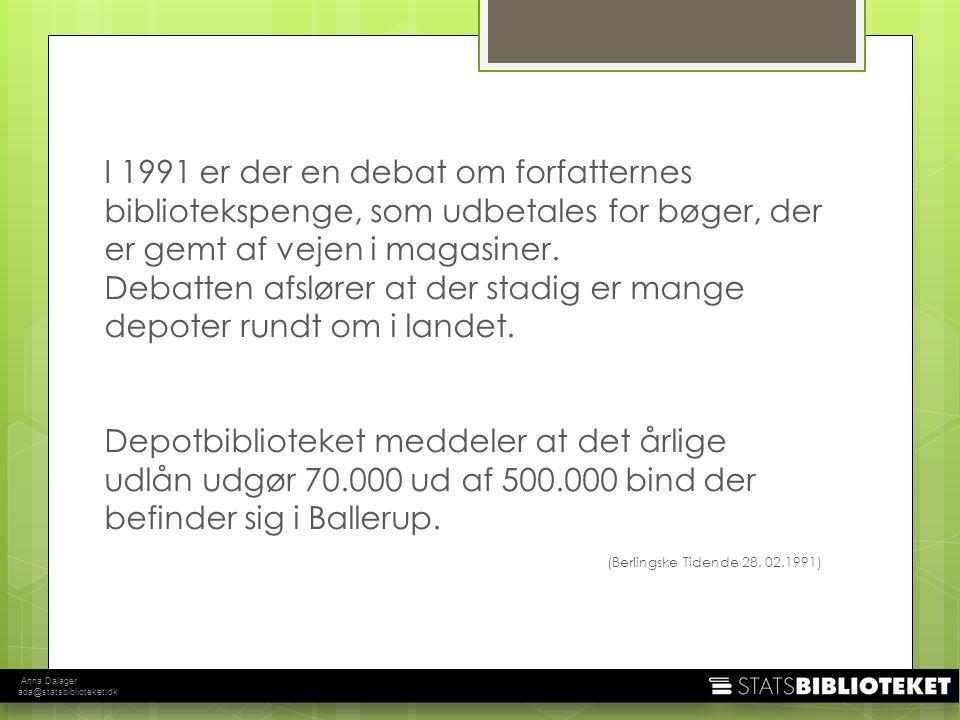 Anna Dalager ada@statsbiblioteket.dk I 1991 er der en debat om forfatternes bibliotekspenge, som udbetales for bøger, der er gemt af vejen i magasiner.