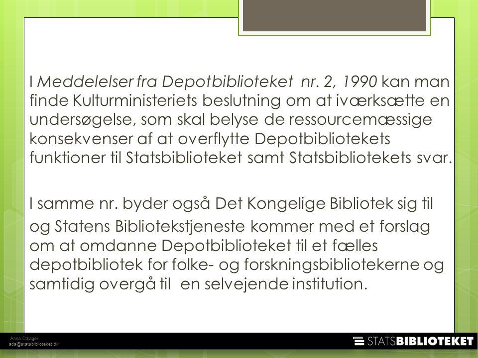 Anna Dalager ada@statsbiblioteket.dk I Meddelelser fra Depotbiblioteket nr.