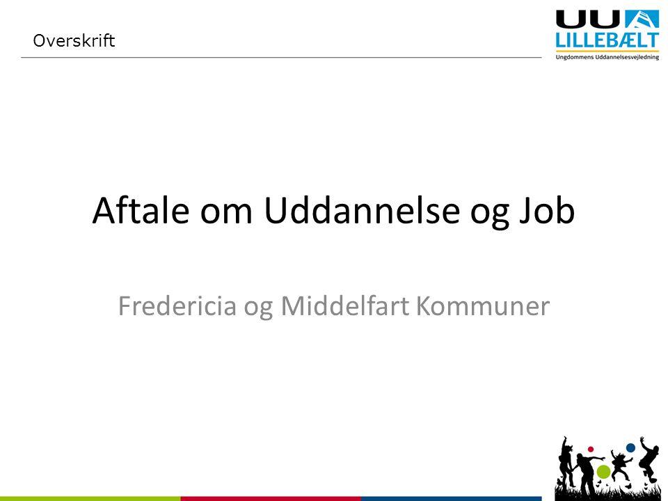 Aftale om Uddannelse og Job Fredericia og Middelfart Kommuner Overskrift