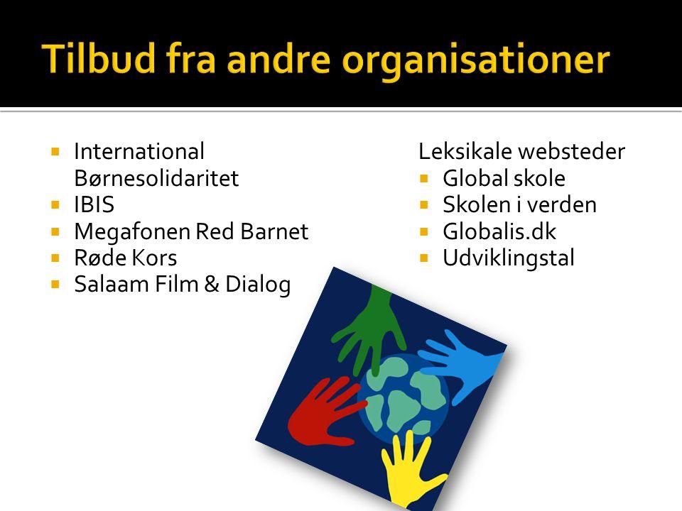  International Børnesolidaritet  IBIS  Megafonen Red Barnet  Røde Kors  Salaam Film & Dialog Leksikale websteder  Global skole  Skolen i verden  Globalis.dk  Udviklingstal
