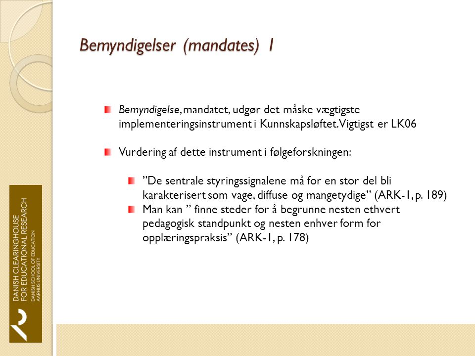Bemyndigelser (mandates) 1 Bemyndigelse, mandatet, udgør det måske vægtigste implementeringsinstrument i Kunnskapsløftet.