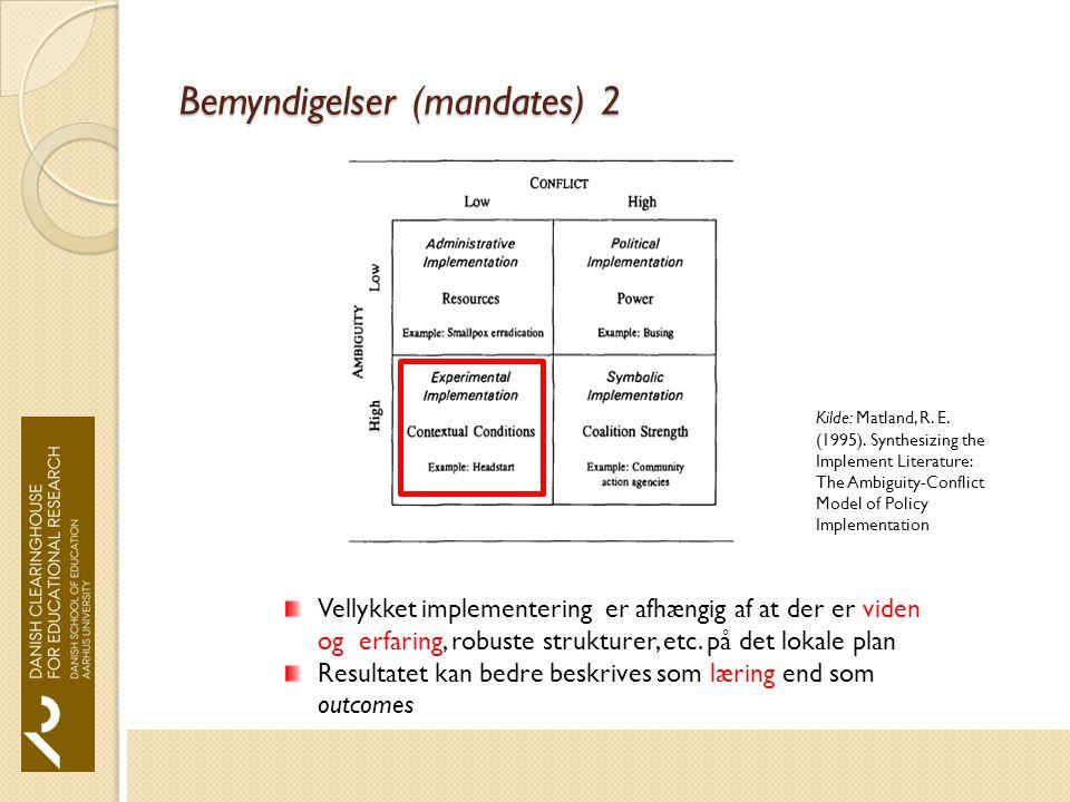 Bemyndigelser (mandates) 2 Vellykket implementering er afhængig af at der er viden og erfaring, robuste strukturer, etc.