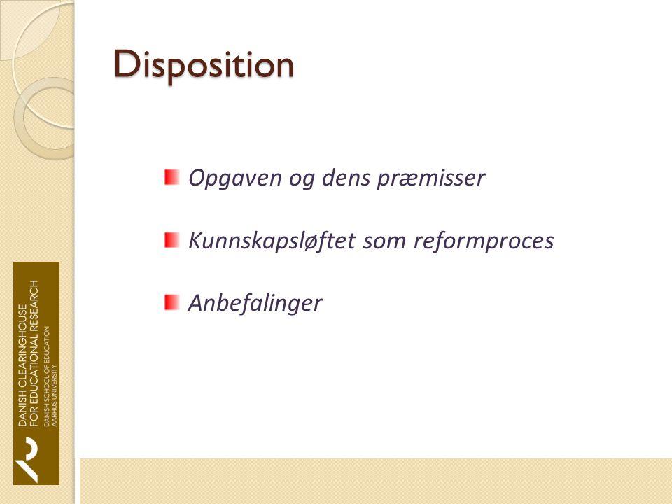 Disposition Opgaven og dens præmisser Kunnskapsløftet som reformproces Anbefalinger