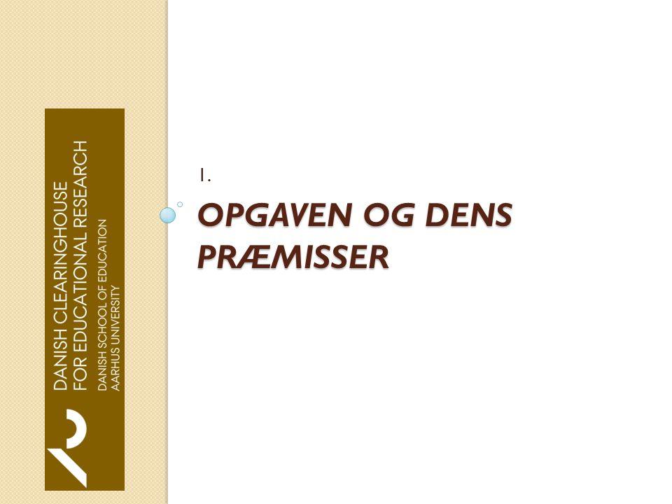 OPGAVEN OG DENS PRÆMISSER 1.