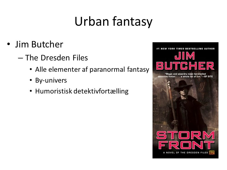 Urban fantasy • Jim Butcher – The Dresden Files • Alle elementer af paranormal fantasy • By-univers • Humoristisk detektivfortælling