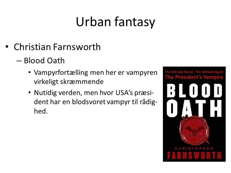 Urban fantasy • Christian Farnsworth – Blood Oath • Vampyrfortælling men her er vampyren virkeligt skræmmende • Nutidig verden, men hvor USA's præsi- dent har en blodsvoret vampyr til rådig- hed.