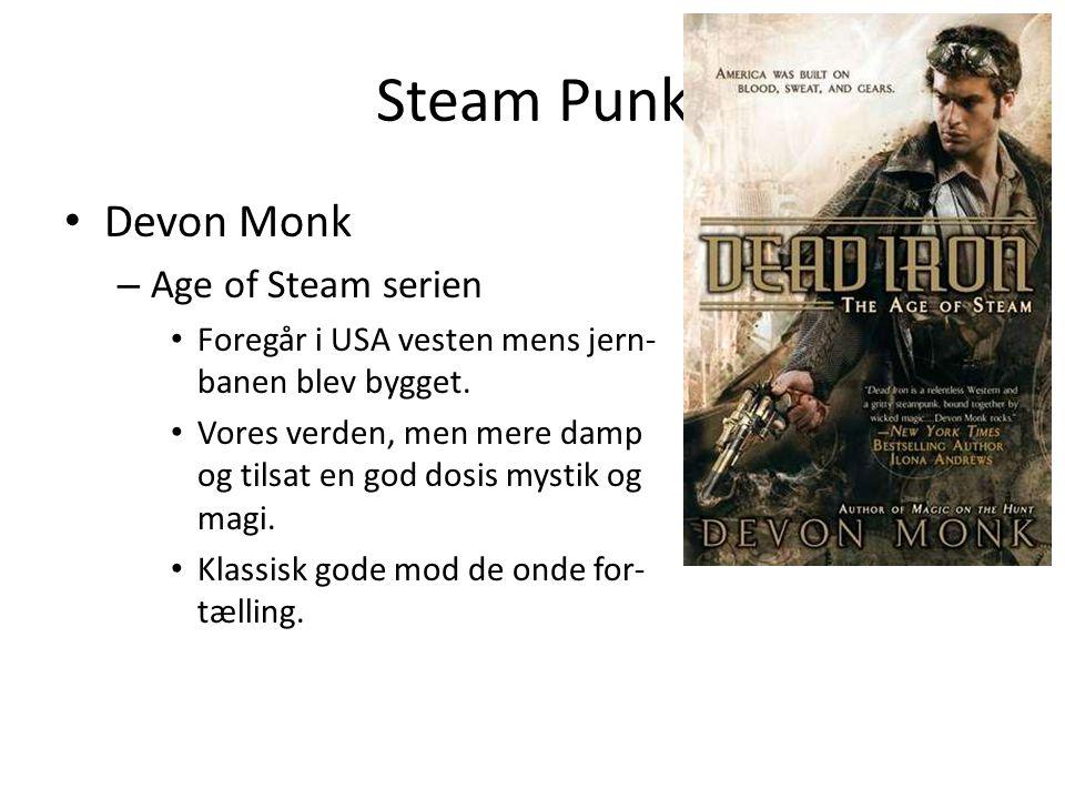 Steam Punk • Devon Monk – Age of Steam serien • Foregår i USA vesten mens jern- banen blev bygget.