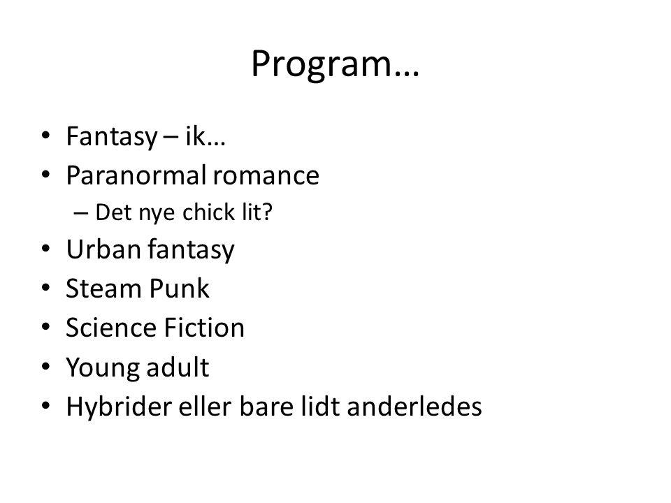 Program… • Fantasy – ik… • Paranormal romance – Det nye chick lit.