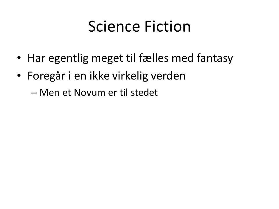 Science Fiction • Har egentlig meget til fælles med fantasy • Foregår i en ikke virkelig verden – Men et Novum er til stedet