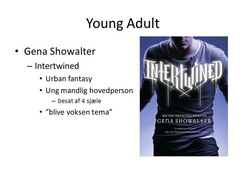 Young Adult • Gena Showalter – Intertwined • Urban fantasy • Ung mandlig hovedperson – besat af 4 sjæle • blive voksen tema