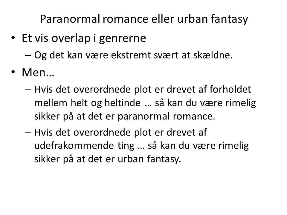 Paranormal romance eller urban fantasy • Et vis overlap i genrerne – Og det kan være ekstremt svært at skældne.