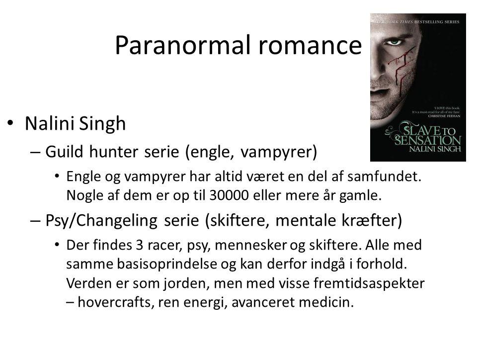 Paranormal romance • Nalini Singh – Guild hunter serie (engle, vampyrer) • Engle og vampyrer har altid været en del af samfundet.