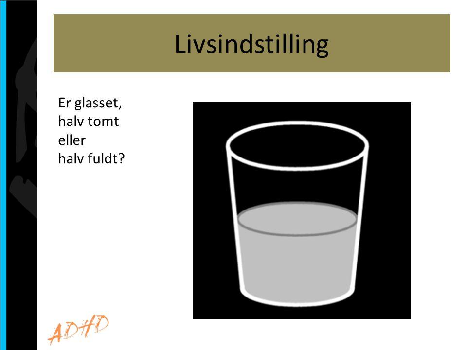 Livsindstilling Er glasset, halv tomt eller halv fuldt?