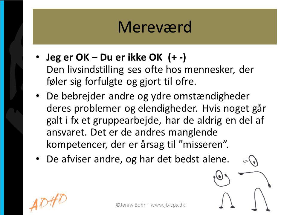 Mereværd • Jeg er OK – Du er ikke OK (+ -) Den livsindstilling ses ofte hos mennesker, der føler sig forfulgte og gjort til ofre. • De bebrejder andre