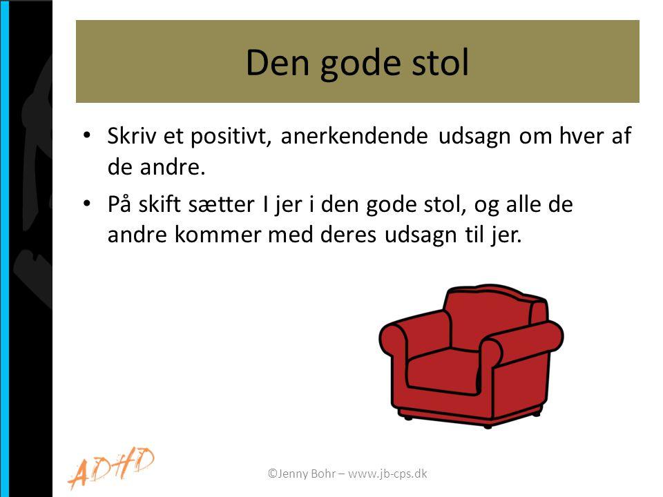 Den gode stol • Skriv et positivt, anerkendende udsagn om hver af de andre. • På skift sætter I jer i den gode stol, og alle de andre kommer med deres