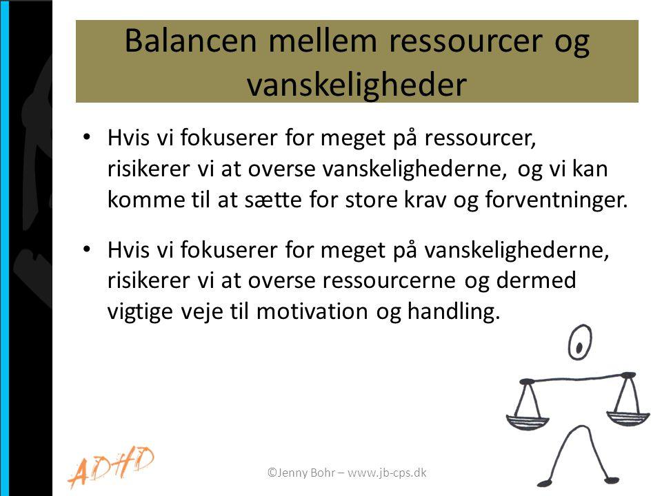 Balancen mellem ressourcer og vanskeligheder • Hvis vi fokuserer for meget på ressourcer, risikerer vi at overse vanskelighederne, og vi kan komme til