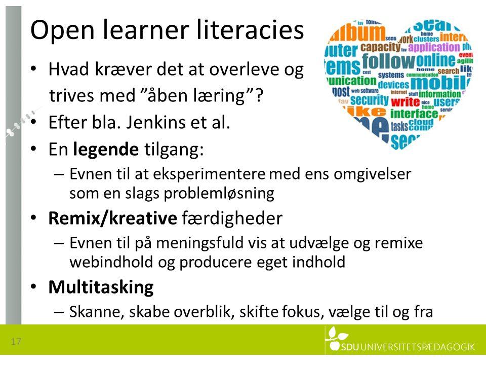 Open learner literacies 17 • Hvad kræver det at overleve og trives med åben læring .